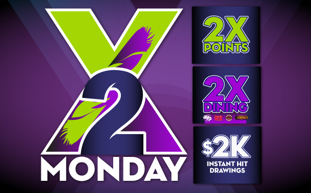 2X Monday: 2X Points, 2X Dining, 2K Instant Hit Drawings